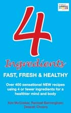 4 Ingredients: Fast, Fresh and Healthy ebook by Kim McCosker