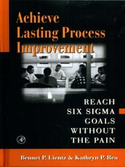 Achieve Lasting Process Improvement ebook by Bennet Lientz,Kathryn Rea