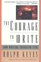 The Courage to Write ebook by Ralph Keyes