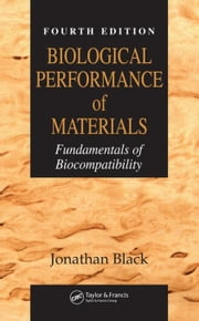 Biological Performance of Materials: Fundamentals of Biocompatibility, Fourth Edition ebook by Black, Jonathan