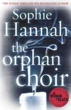 The Orphan Choir ebook by Sophie Hannah