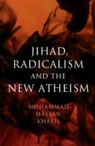 Jihad, Radicalism, and the New Atheism ebook by Mohammad Hassan Khalil
