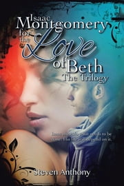 Isaac Montgomery for the Love of Beth - Isaac Must Do What Needs to Be Done, His Life Will Depend on It ebook by Steven Anthony