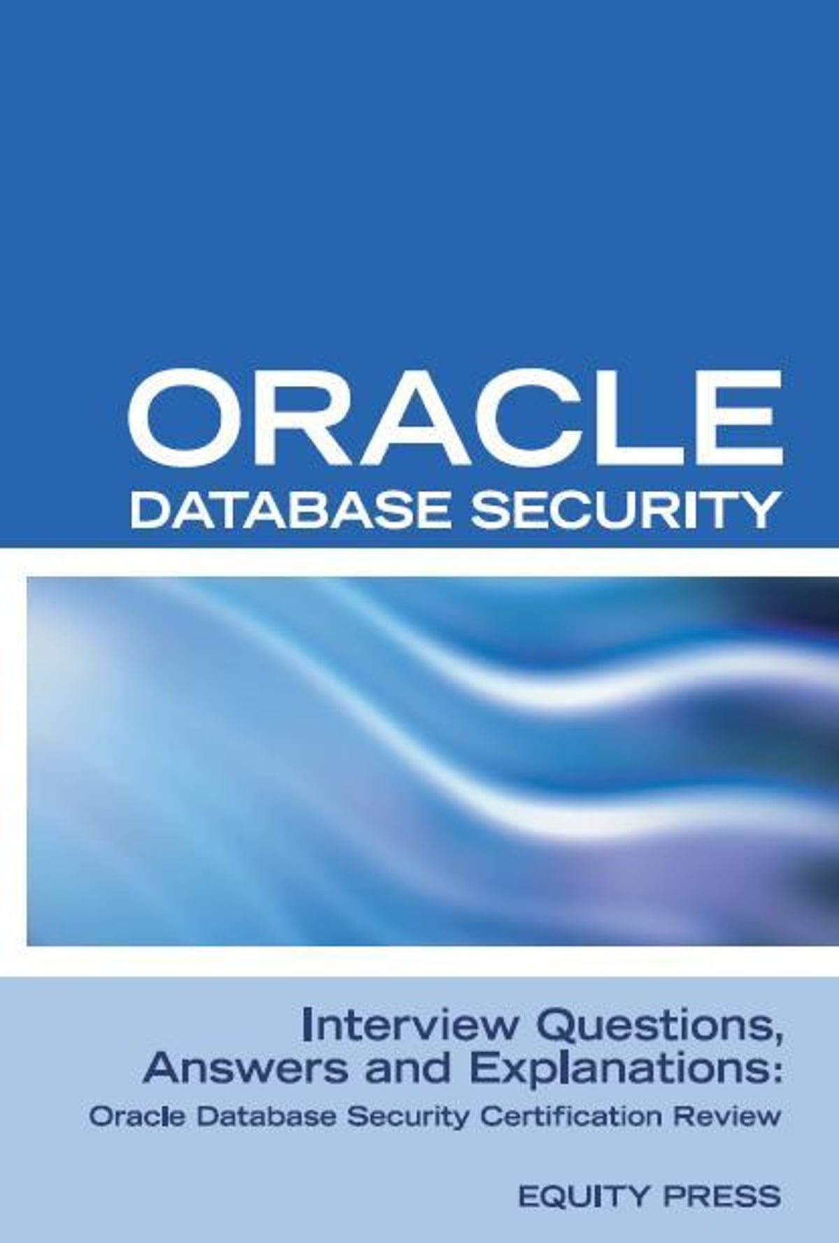 oracle database security interview questions answers and oracle database security interview questions answers and explanations oracle database security certification review ebook by equity press 9781603320085