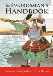 The Swordsman's Handbook - Samurai Teachings on the Path of the Sword ebook by William Scott Wilson,William Scott Wilson