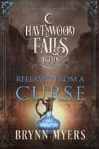 Released From a Curse - A Legends of Havenwood Falls Novella ebook by Brynn Myers