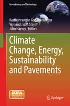 Climate Change, Energy, Sustainability and Pavements ebook by Kasthurirangan Gopalakrishnan, Wynand JvdM Steyn, John Harvey