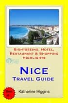 Nice, France Travel Guide - Sightseeing, Hotel, Restaurant & Shopping Highlights (Illustrated) ebook by Katherine Higgins