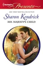 His Majesty's Child ebook by Sharon Kendrick