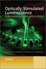 Optically Stimulated Luminescence - Fundamentals and Applications ebook by Eduardo G. Yukihara, Stephen W. S. McKeever