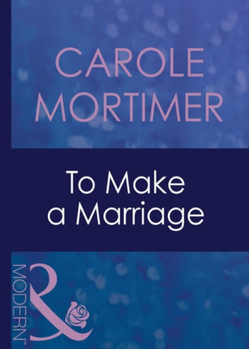 To Make A Marriage (Mills & Boon Modern) (Bachelor Sisters, Book 3) ebook by Carole Mortimer