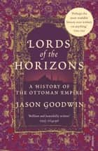 Lords Of The Horizons - A History of the Ottoman Empire ebook by