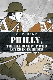 Philly, the Heroine Pup Who Loved Doughboys ebook by G. P. Kemp