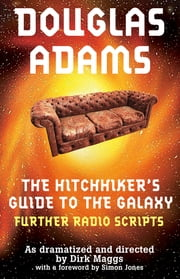 The Hitchhiker's Guide to the Galaxy Radio Scripts Volume 2 - The Tertiary, Quandary and Quintessential Phases ebook by Douglas Adams