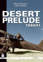 Desert Prelude - Early Clashes June - November 1940 ebook by Hakan Gustavsson, Ludovico Slongo