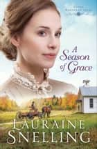 A Season of Grace (Under Northern Skies Book #3) ebook by Lauraine Snelling