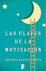 Las claves de la motivación ebook by Antonio Blanco Prieto