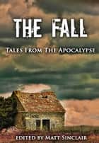 The Fall - Tales from the Apocalypse ebook by Matt Sinclair