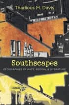Southscapes - Geographies of Race, Region, and Literature ebook by Thadious M. Davis