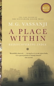 A Place Within - Rediscovering India ebook by M.G. Vassanji