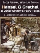Hansel And Grethel And Other Grimm's Fairy Tales - Hansel and Grethel, The Bremen Town Musicians, The Twelve Dancing Princesses, The Frog Prince, The Raven, Red Riding Hood, Tom Thumb, Snowdrop, Rapunzel, etc. ebook by Jacob Grimm, Wilhelm Grimm, Arthur Rackham