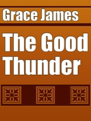 The Good Thunder ebook by Grace James