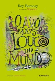 O Avô mais louco do mundo ebook by Roy Berocay, Cristina Antunes, Negreiros