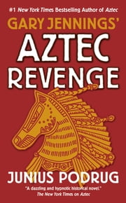 Aztec Revenge ebook by Gary Jennings,Junius Podrug
