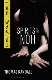 The Waking: Spirits of the Noh ebook by Thomas Randall