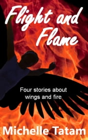 Flight and Flame ebook by Michelle Tatam