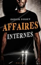 Affaires Internes eBook by Didier Fossey
