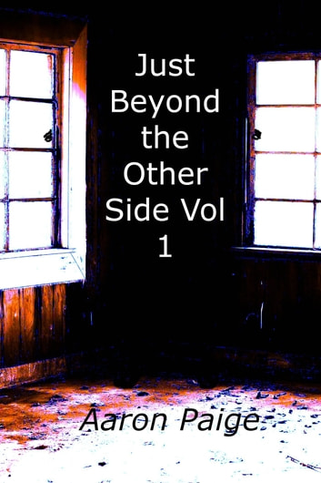 Just Beyond the Other Side Vol. 1 ebook by Aaron Paige