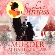 Murder at Feathers & Flair - A Ginger Gold Mystery, Book 4 audiobook by Lee Strauss