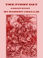 The First Day ebook by Robert Challis