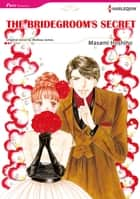 THE BRIDEGROOM'S SECRET - Harlequin Comics ebook by Melissa James, Masami Hoshino