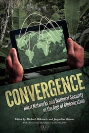 Convergence: Illicit Networks and National Security in the Age of Globalization ebook by Jacqueline Brewer,Michael Miklaucic,James G. Stavridis