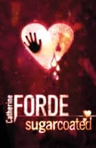 Sugarcoated ebook by Catherine Forde
