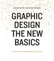 Graphic Design: The New Basics - Second Edition, Revised and Expanded ebook by Ellen Lupton,Jennifer Cole Phillips