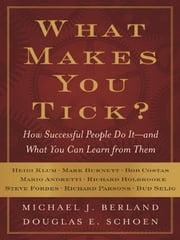 What Makes You Tick? - How Successful People Do It--and What You Can Learn from Them ebook by Michael J. Berland,Douglas E. Schoen