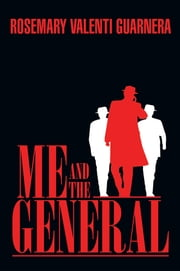 ME AND THE GENERAL ebook by Rosemary Valenti Guarnera