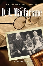 A Personal Appreciation of D. A. Macfarlane ebook by J. Cameron Fraser
