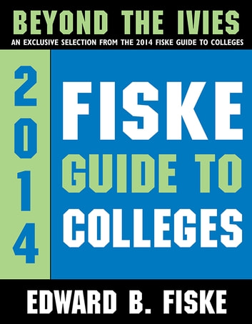 fiske guide to colleges beyond the ivies ebook by edward fiske rh kobo com fiske guide to colleges 2010 edward b fiske fiske guide to colleges 2016 pdf