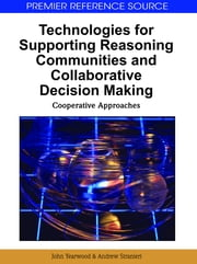 Technologies for Supporting Reasoning Communities and Collaborative Decision Making - Cooperative Approaches ebook by John Yearwood,Andrew Stranieri