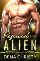 Rescued by the Alien ebook by Dena Christy