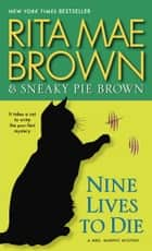 Nine Lives to Die - A Mrs. Murphy Mystery eBook by Rita Mae Brown