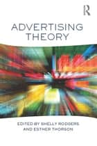 Advertising Theory ebook by Shelly Rodgers, Esther Thorson