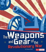 The Weapons and Gear of the Revolutionary War ebook by Graeme Davis