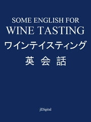 ワインテイスティング英会話 - Some English for Wine Tasting ebook by jlDigital