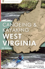 Canoeing & Kayaking West Virginia ebook by Paul Davidson, Ward Eister, Dirk Davidson,...