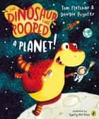 The Dinosaur That Pooped A Planet! ebook by Tom Fletcher, Garry Parsons, Dougie Poynter